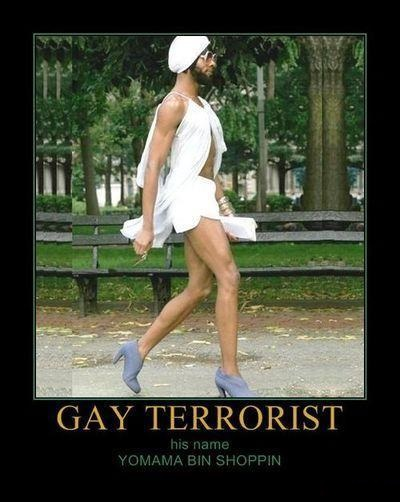Gay Terrorist his name is YOMAMA BIN SHOPPIN